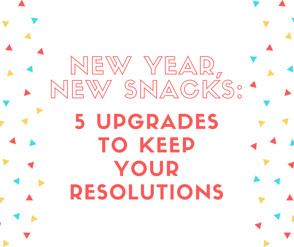 New Year New Snacks: 5 Upgrades to Keep Your Reslutions
